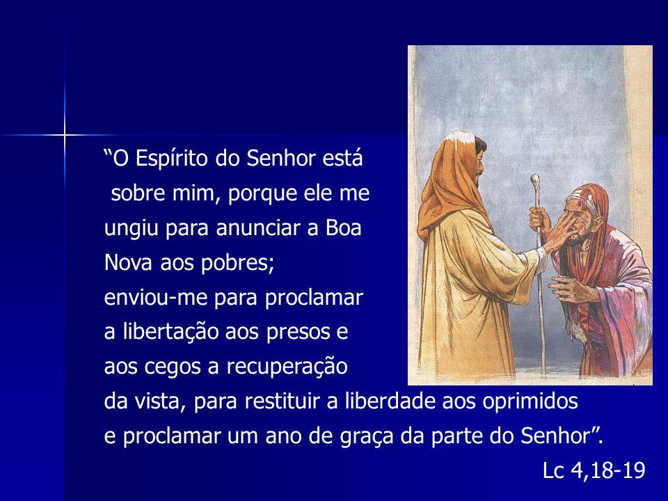 """""""O Espírito do Senhor está sobre mim, porque ele me ungiu para anunciar a Boa Nova aos pobres; enviou-me para proclamar a libertação aos presos e aos"""