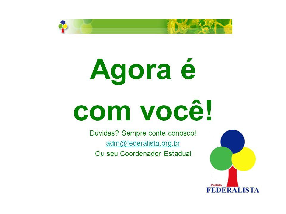 Agora é com você! Dúvidas Sempre conte conosco! adm@federalista.org.br Ou seu Coordenador Estadual