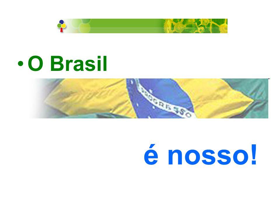 O Brasil é nosso!