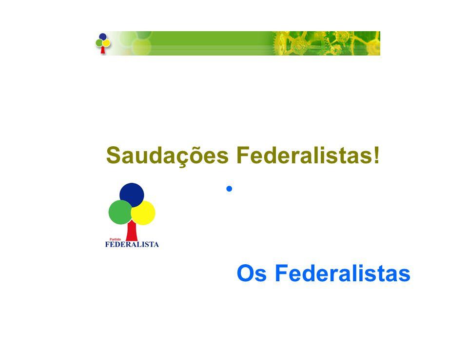 Saudações Federalistas! O s Federalistas