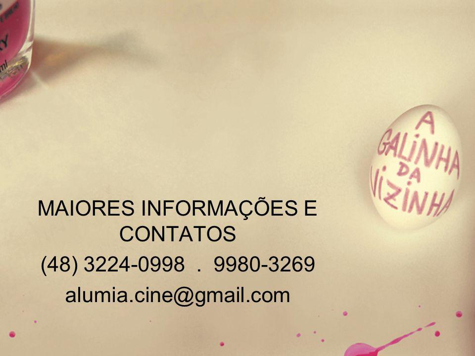 MAIORES INFORMAÇÕES E CONTATOS (48) 3224-0998. 9980-3269 alumia.cine@gmail.com