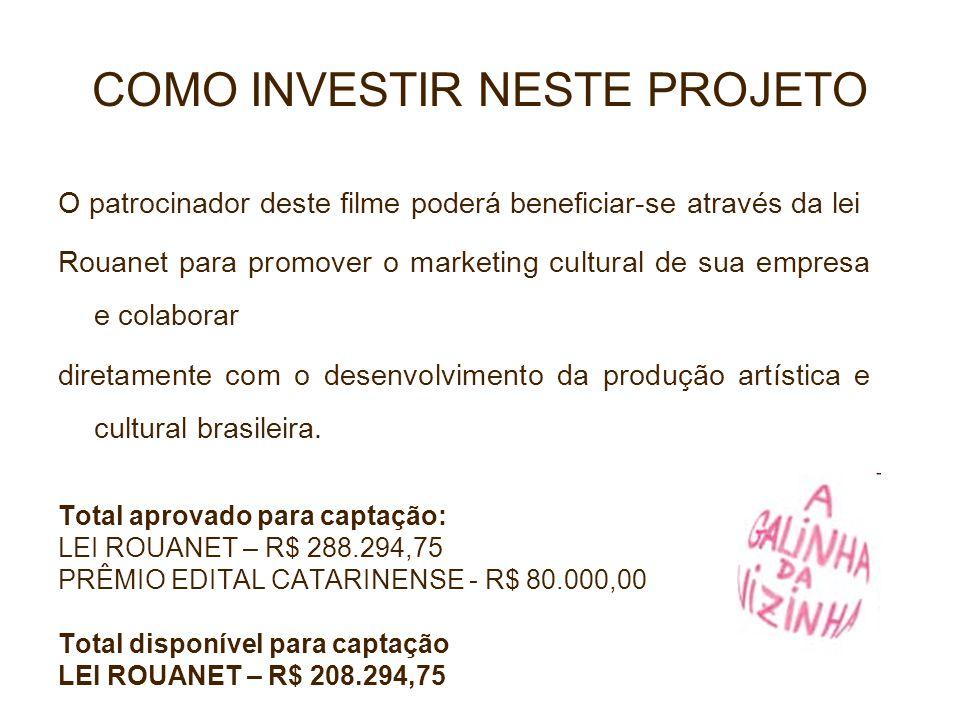 COMO INVESTIR NESTE PROJETO O patrocinador deste filme poderá beneficiar-se através da lei Rouanet para promover o marketing cultural de sua empresa e