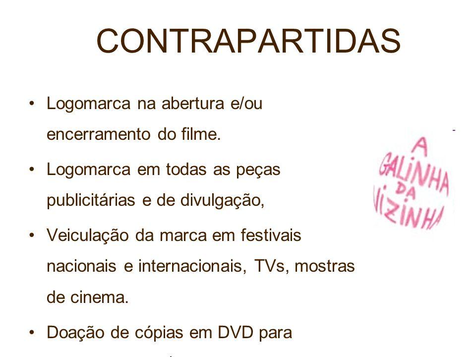 CONTRAPARTIDAS Logomarca na abertura e/ou encerramento do filme. Logomarca em todas as peças publicitárias e de divulgação, Veiculação da marca em fes