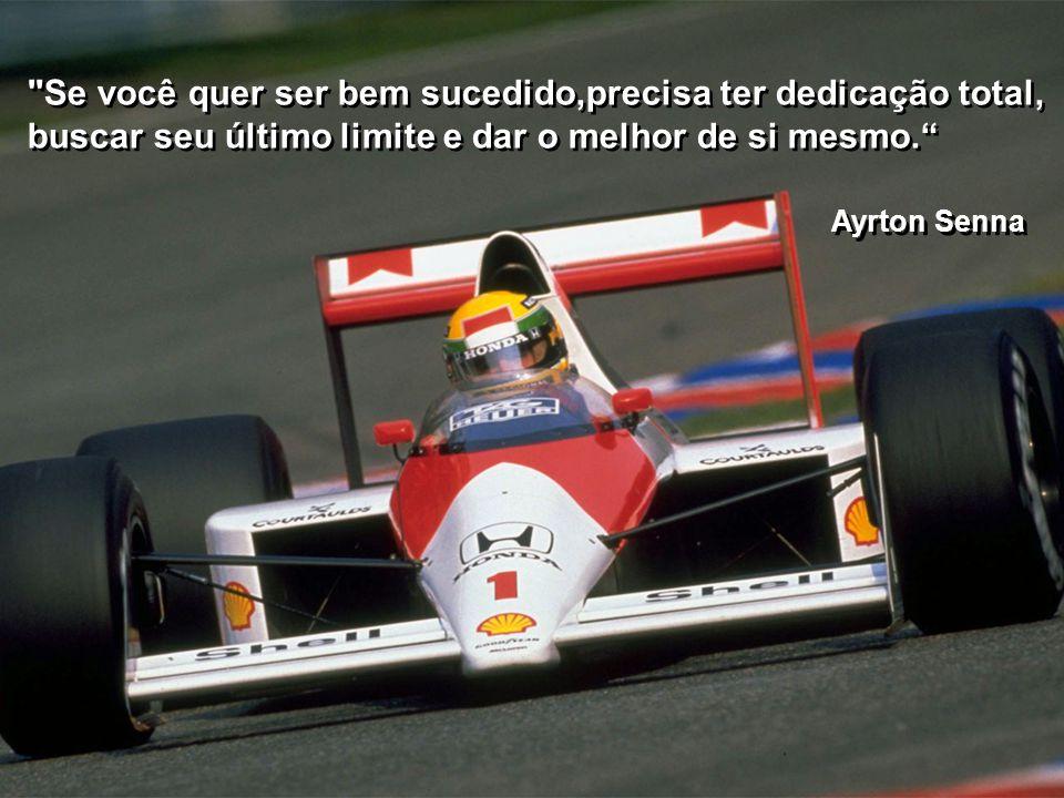 Se você quer ser bem sucedido,precisa ter dedicação total, buscar seu último limite e dar o melhor de si mesmo. Ayrton Senna Se você quer ser bem sucedido,precisa ter dedicação total, buscar seu último limite e dar o melhor de si mesmo. Ayrton Senna