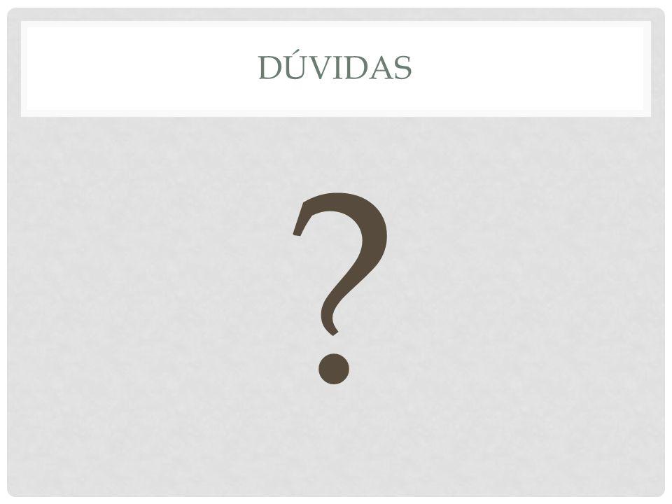 DÚVIDAS ?