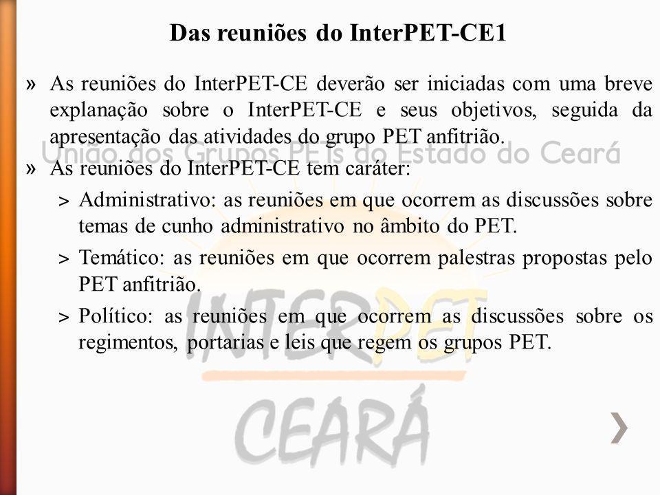 » As reuniões do InterPET-CE deverão ser iniciadas com uma breve explanação sobre o InterPET-CE e seus objetivos, seguida da apresentação das atividades do grupo PET anfitrião.