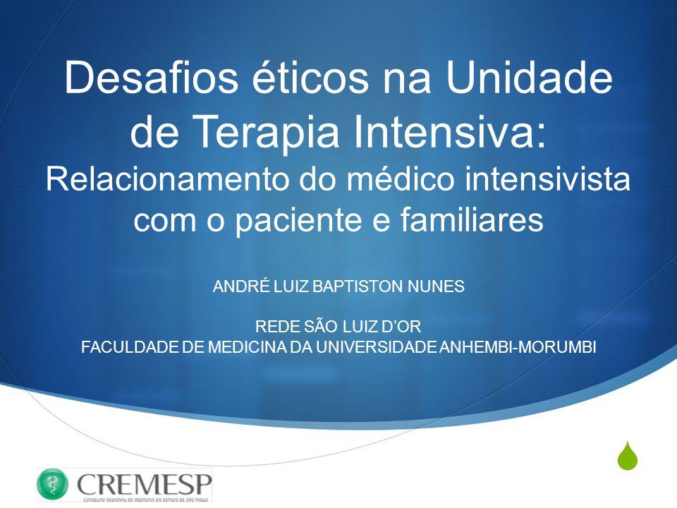  Desafios éticos na Unidade de Terapia Intensiva: Relacionamento do médico intensivista com o paciente e familiares ANDRÉ LUIZ BAPTISTON NUNES REDE S