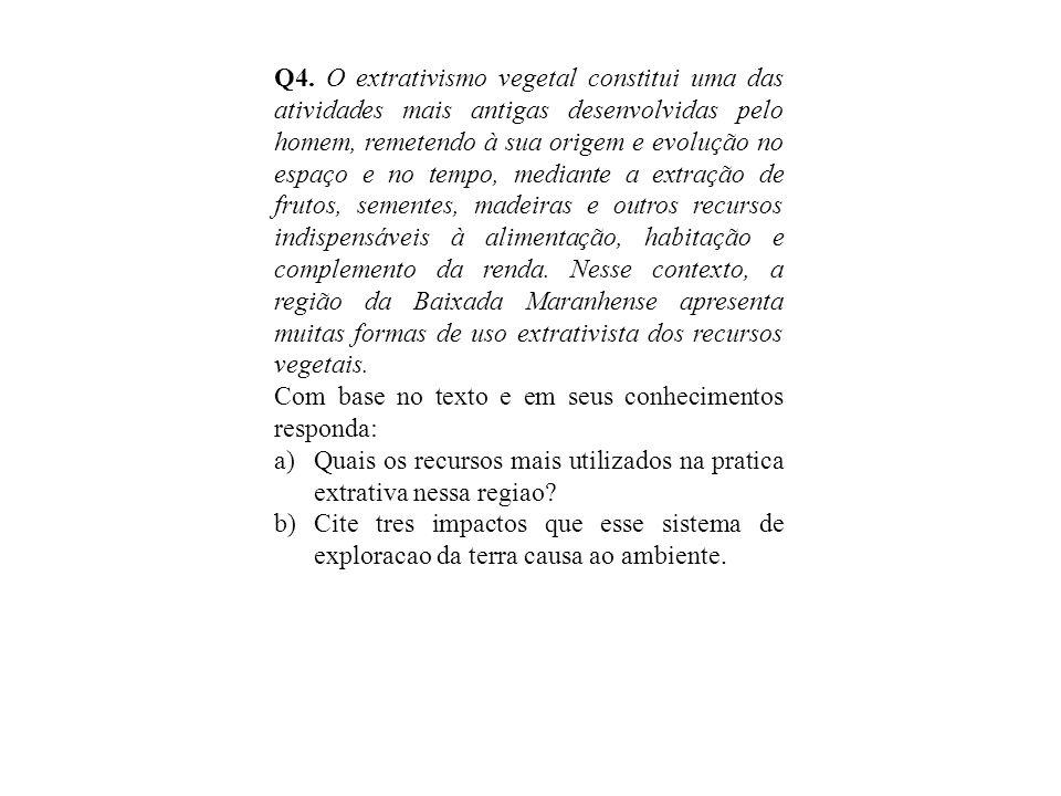 Q4. O extrativismo vegetal constitui uma das atividades mais antigas desenvolvidas pelo homem, remetendo à sua origem e evolução no espaço e no tempo,