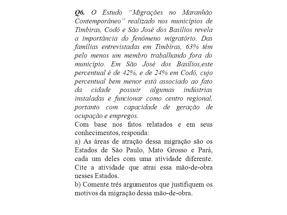 """Q6. O Estudo """"Migrações no Maranhão Contemporâneo"""" realizado nos municípios de Timbiras, Codó e São José dos Basílios revela a importância do fenômeno"""
