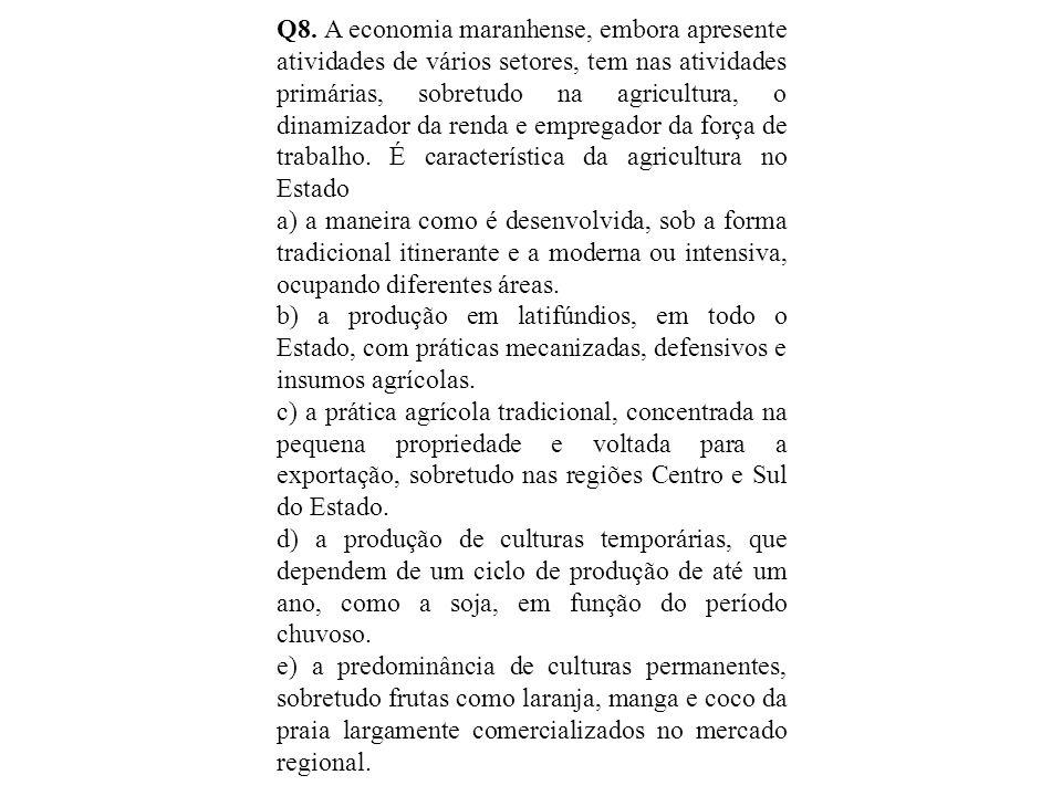 Q8. A economia maranhense, embora apresente atividades de vários setores, tem nas atividades primárias, sobretudo na agricultura, o dinamizador da ren