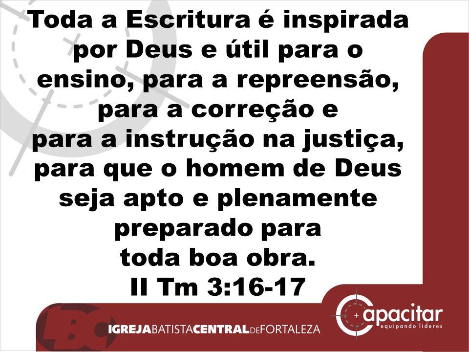 Toda a Escritura é inspirada por Deus e útil para o ensino, para a repreensão, para a correção e para a instrução na justiça, para que o homem de Deus