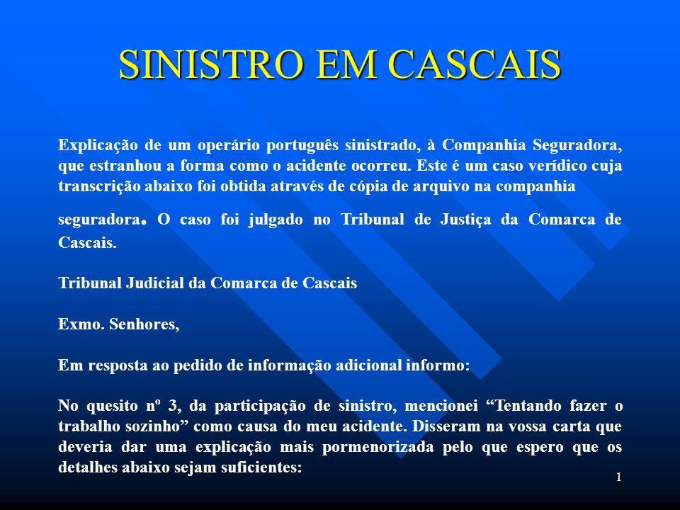 1 SINISTRO EM CASCAIS Explicação de um operário português sinistrado, à Companhia Seguradora, que estranhou a forma como o acidente ocorreu.