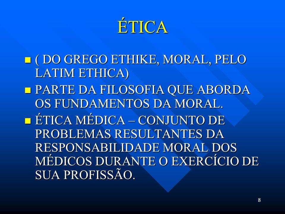 8 ÉTICA ( DO GREGO ETHIKE, MORAL, PELO LATIM ETHICA) ( DO GREGO ETHIKE, MORAL, PELO LATIM ETHICA) PARTE DA FILOSOFIA QUE ABORDA OS FUNDAMENTOS DA MORAL.