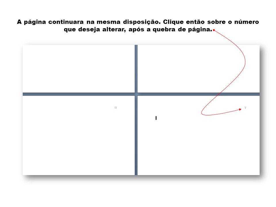 A página continuara na mesma disposição. Clique então sobre o número que deseja alterar, após a quebra de página.
