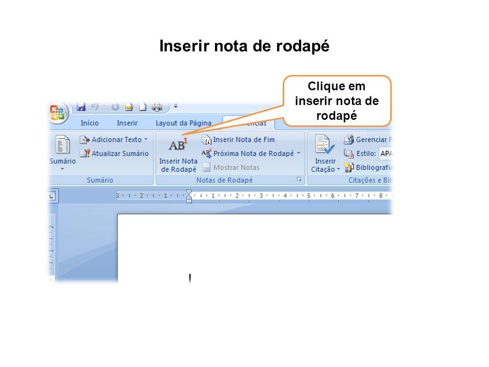 Inserir nota de rodapé Clique em inserir nota de rodapé