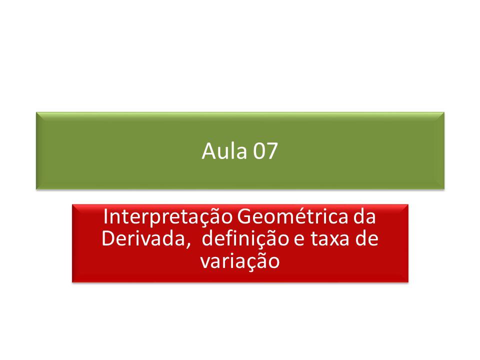 Aula 07 Interpretação Geométrica da Derivada, definição e taxa de variação