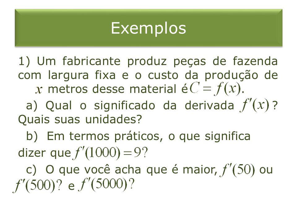 Exemplos 1) Um fabricante produz peças de fazenda com largura fixa e o custo da produção de metros desse material é.