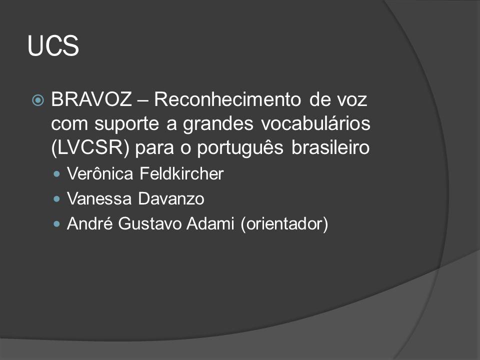 UCS  BRAVOZ – Reconhecimento de voz com suporte a grandes vocabulários (LVCSR) para o português brasileiro Verônica Feldkircher Vanessa Davanzo André Gustavo Adami (orientador)