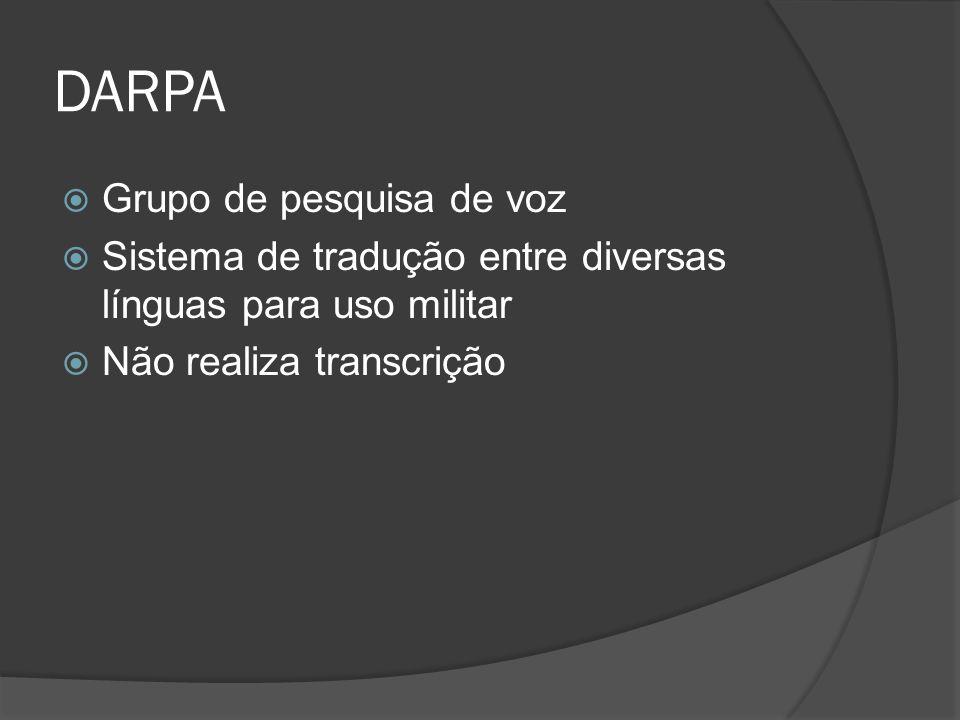 DARPA  Grupo de pesquisa de voz  Sistema de tradução entre diversas línguas para uso militar  Não realiza transcrição