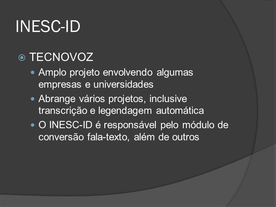 INESC-ID  TECNOVOZ Amplo projeto envolvendo algumas empresas e universidades Abrange vários projetos, inclusive transcrição e legendagem automática O INESC-ID é responsável pelo módulo de conversão fala-texto, além de outros