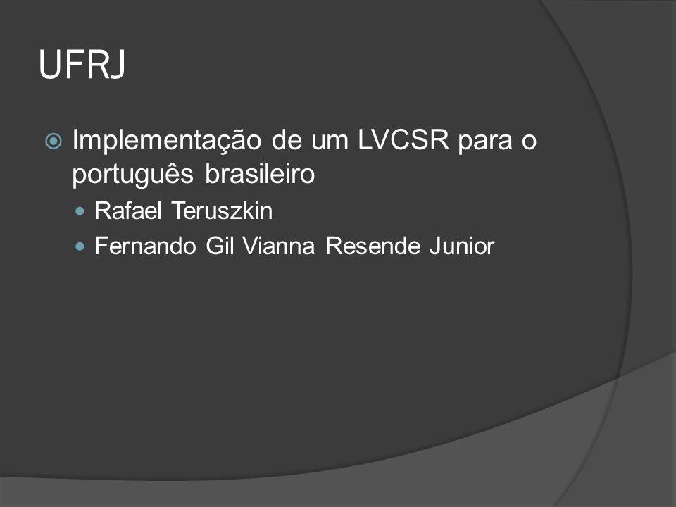 UFRJ  Implementação de um LVCSR para o português brasileiro Rafael Teruszkin Fernando Gil Vianna Resende Junior