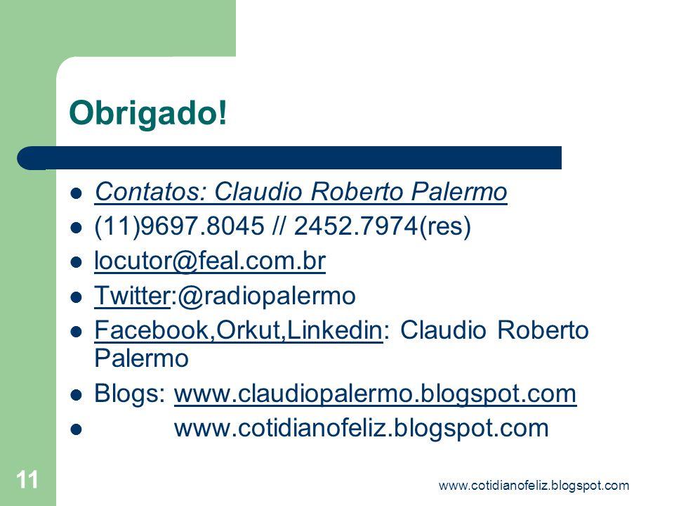 www.cotidianofeliz.blogspot.com 11 Obrigado! Contatos: Claudio Roberto Palermo (11)9697.8045 // 2452.7974(res) locutor@feal.com.br Twitter:@radiopaler