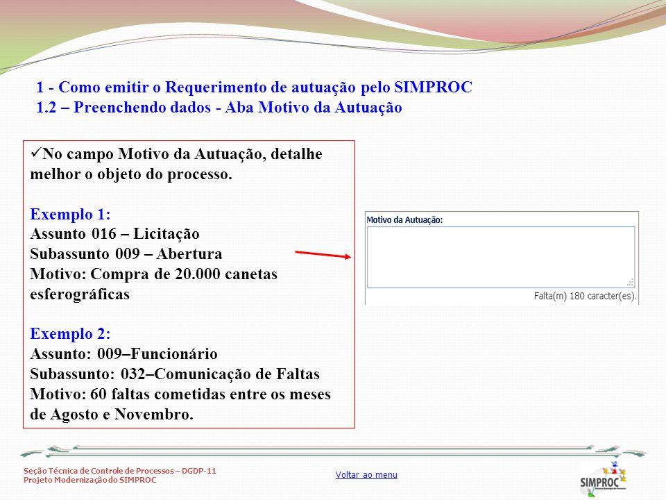 Seção Técnica de Controle de Processos – DGDP-11 Projeto Modernização do SIMPROC Voltar ao menu No campo Motivo da Autuação, detalhe melhor o objeto d