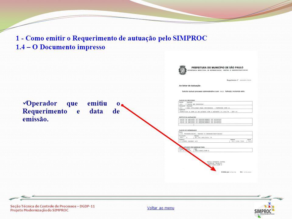 Seção Técnica de Controle de Processos – DGDP-11 Projeto Modernização do SIMPROC Voltar ao menu Operador que emitiu o Requerimento e data de emissão.