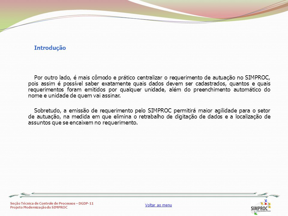Seção Técnica de Controle de Processos – DGDP-11 Projeto Modernização do SIMPROC Voltar ao menu 1 - Como emitir o Requerimento de autuação pelo SIMPROC 2 – Tabela de Unidades 3 - Tabela de Assuntos 4 – Consultando Requerimentos Emitidos 5 – Alteração de Documentos Emitidos