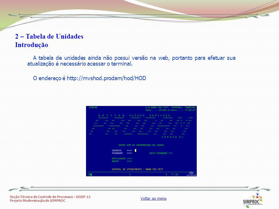 Seção Técnica de Controle de Processos – DGDP-11 Projeto Modernização do SIMPROC Voltar ao menu A tabela de unidades ainda não possui versão na web, p