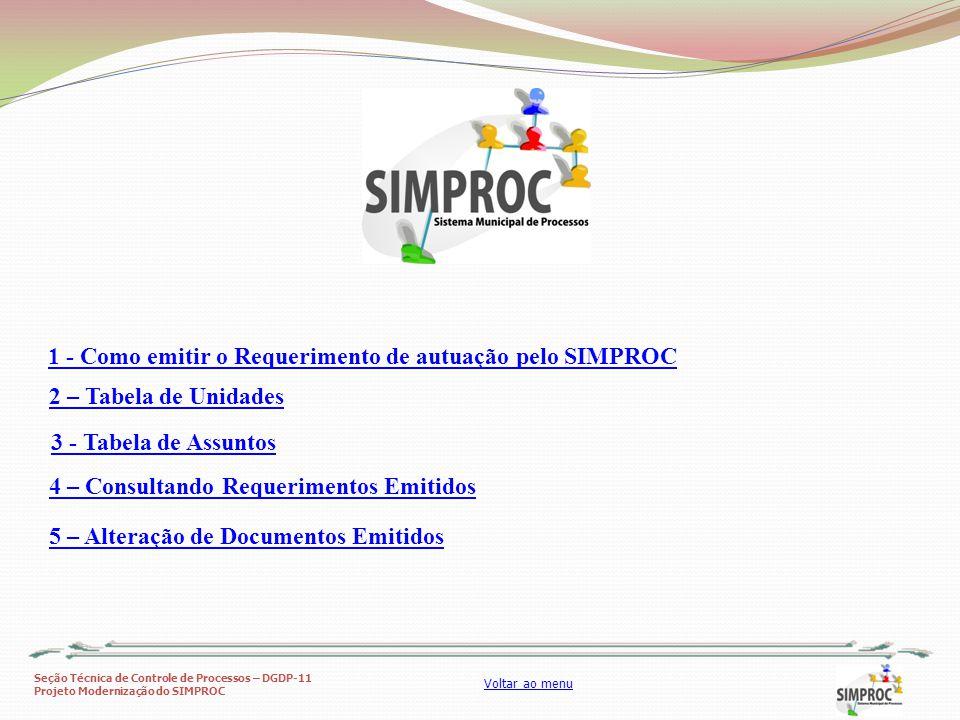 Seção Técnica de Controle de Processos – DGDP-11 Projeto Modernização do SIMPROC Voltar ao menu Informe o código da unidade sobre a qual deseja emitir o requerimento.