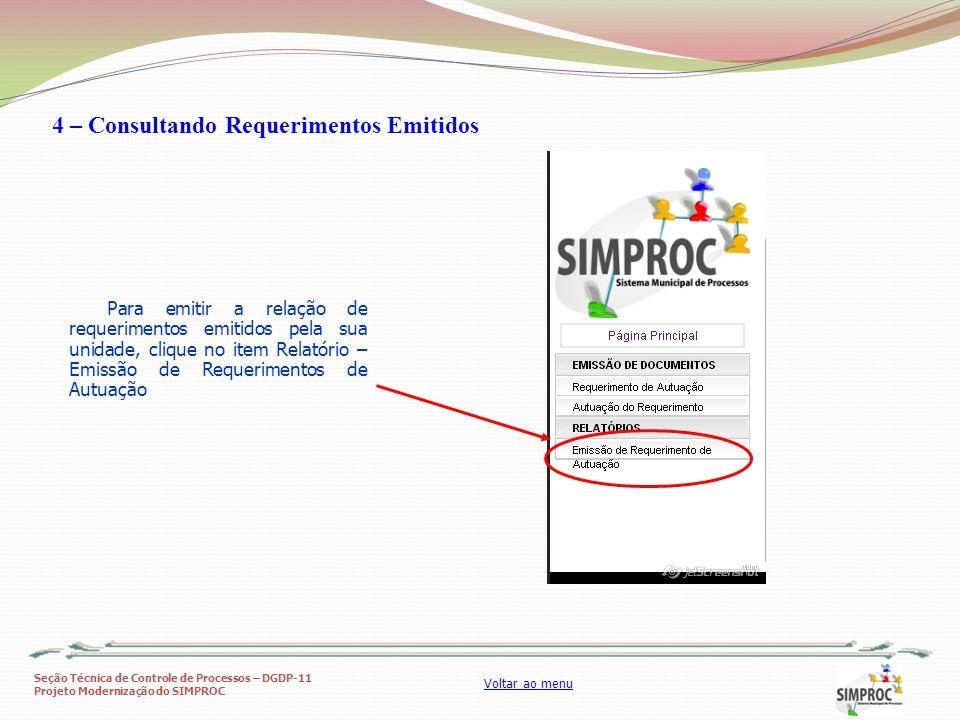 Seção Técnica de Controle de Processos – DGDP-11 Projeto Modernização do SIMPROC Voltar ao menu 4 – Consultando Requerimentos Emitidos Para emitir a r