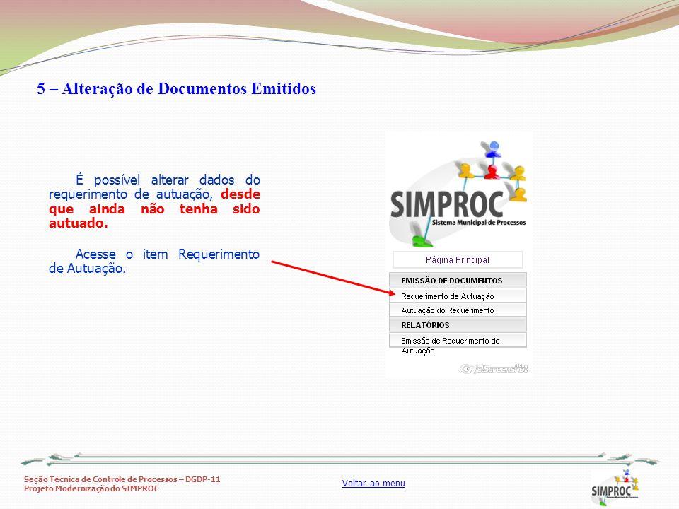 Seção Técnica de Controle de Processos – DGDP-11 Projeto Modernização do SIMPROC Voltar ao menu 5 – Alteração de Documentos Emitidos É possível altera