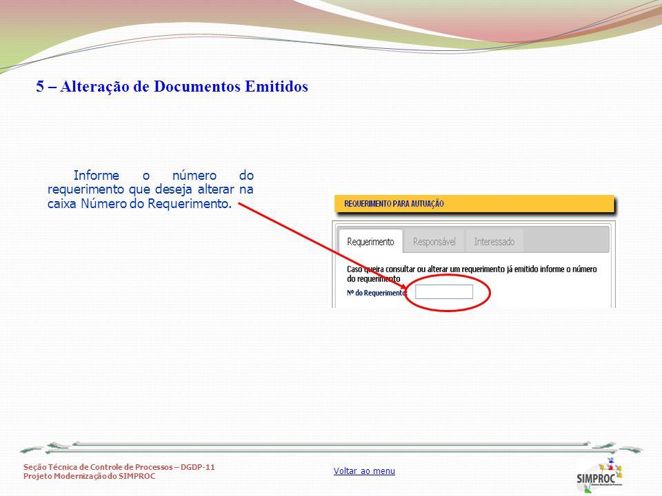 Seção Técnica de Controle de Processos – DGDP-11 Projeto Modernização do SIMPROC Voltar ao menu 5 – Alteração de Documentos Emitidos Informe o número