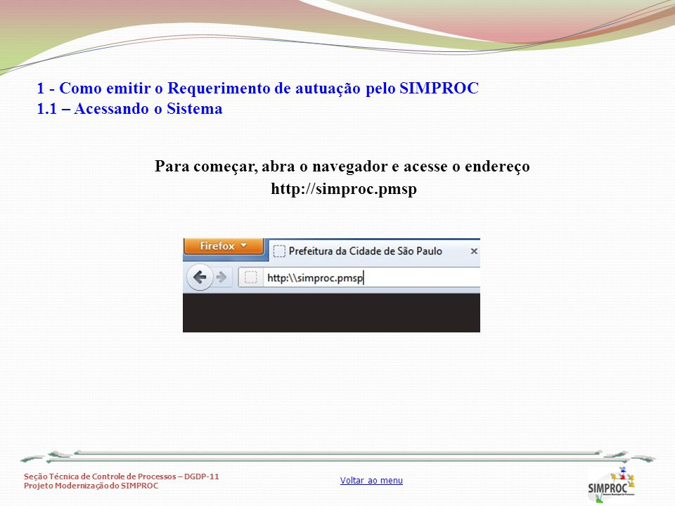 Seção Técnica de Controle de Processos – DGDP-11 Projeto Modernização do SIMPROC Voltar ao menu Coloque os mesmos usuário e senha que utiliza no terminal.