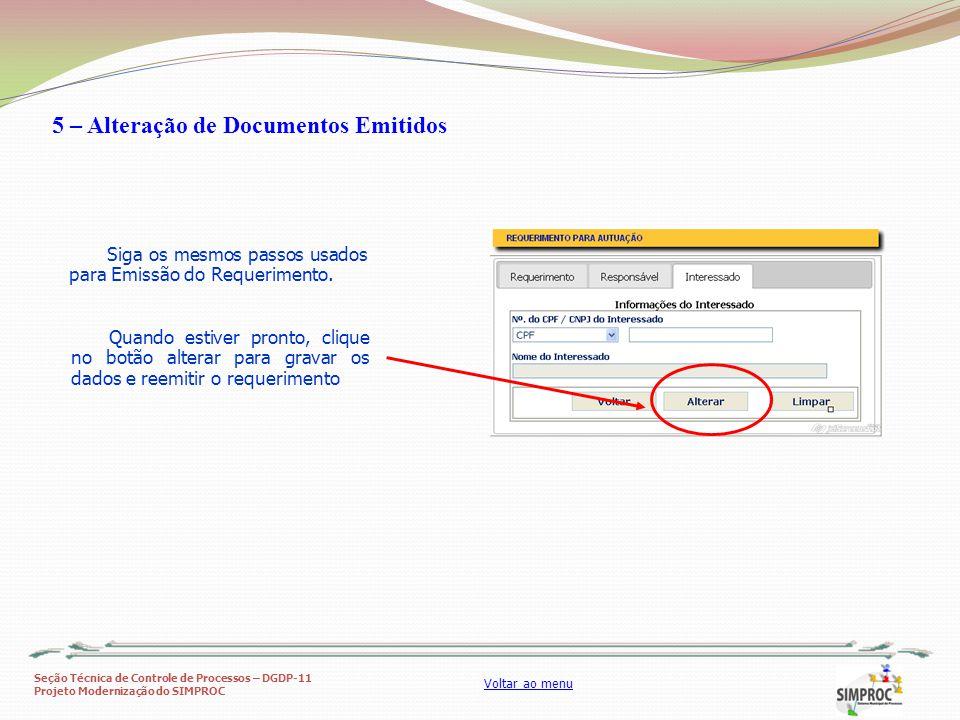 Seção Técnica de Controle de Processos – DGDP-11 Projeto Modernização do SIMPROC Voltar ao menu 5 – Alteração de Documentos Emitidos Siga os mesmos pa