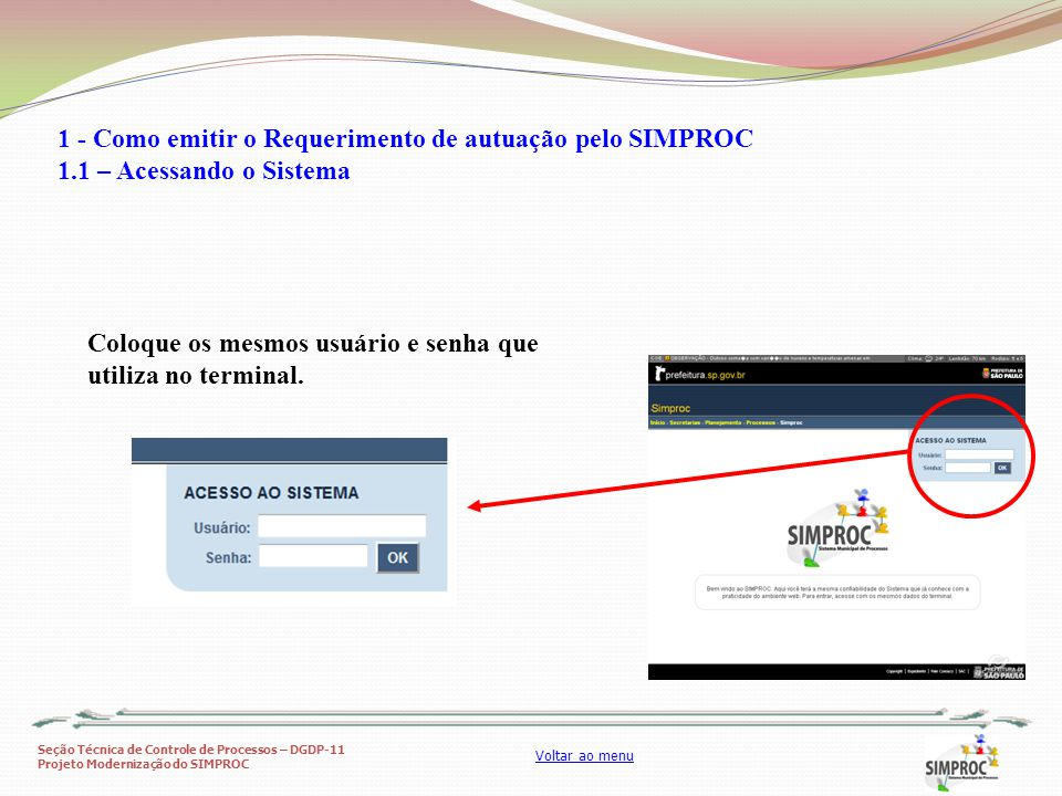 Seção Técnica de Controle de Processos – DGDP-11 Projeto Modernização do SIMPROC Voltar ao menu Nesta tela, a mensagem de abertura trará informações úteis ou relevantes sobre o sistema 1 - Como emitir o Requerimento de autuação pelo SIMPROC 1.1 – Acessando o Sistema