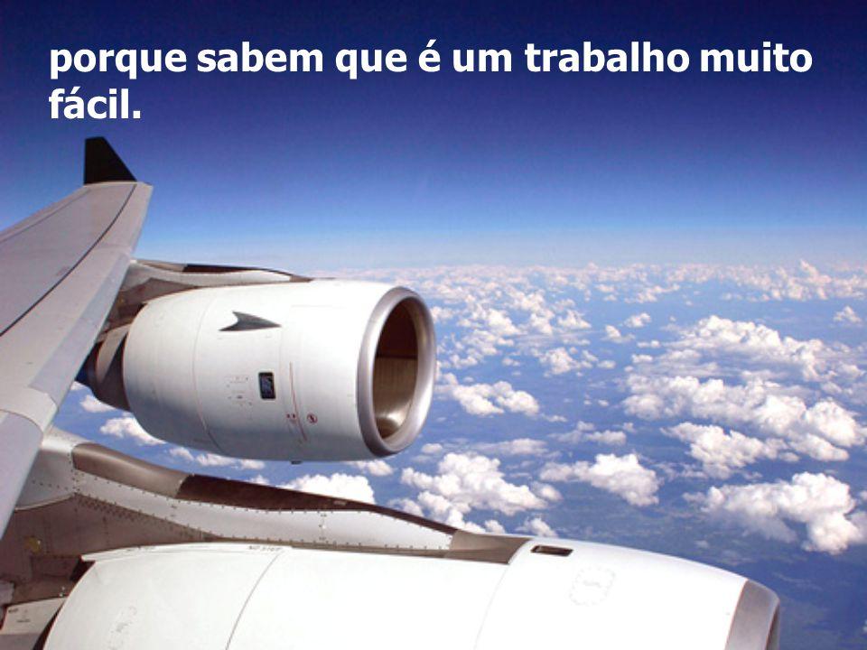 Isso porque as pessoas acham que voar é perigoso. Só eles não acham,