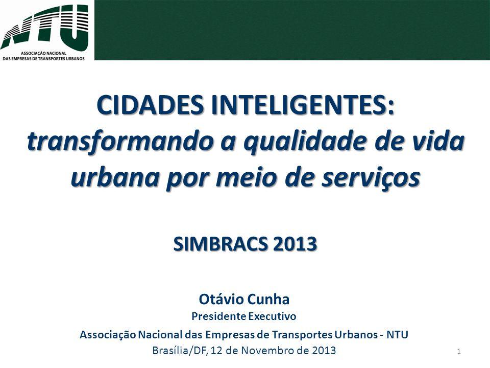 Otávio Cunha Presidente Executivo Associação Nacional das Empresas de Transportes Urbanos - NTU Brasília/DF, 12 de Novembro de 2013 CIDADES INTELIGENT