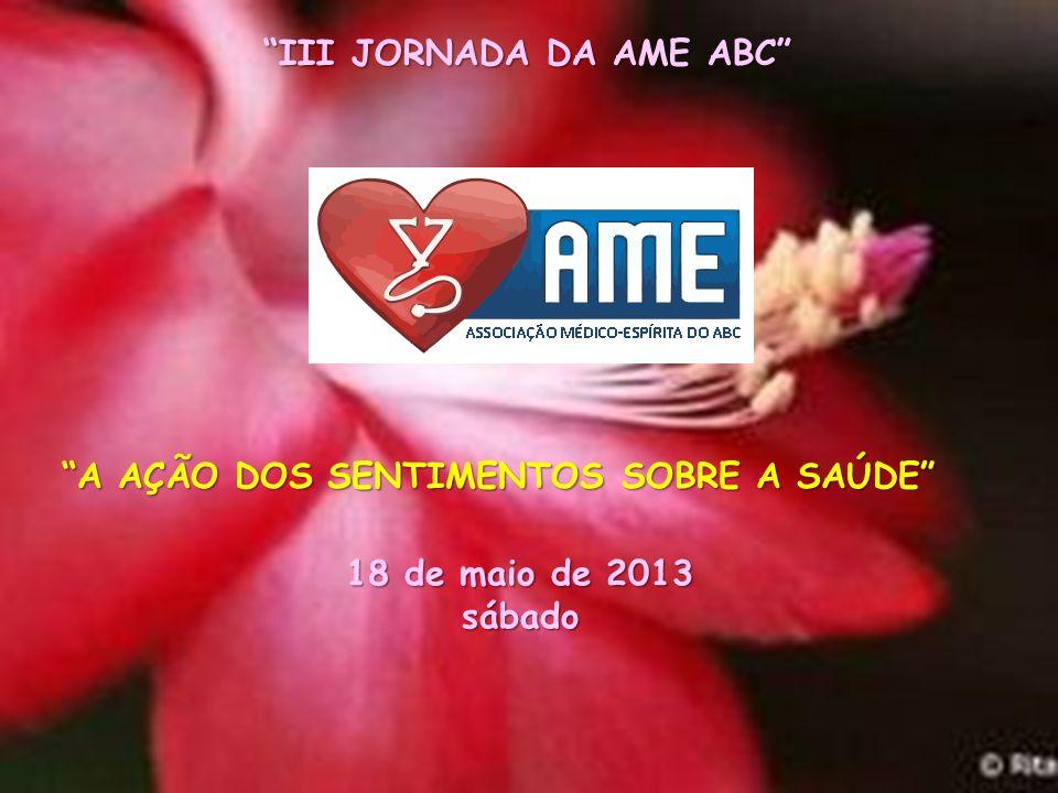 III JORNADA DA AME ABC A AÇÃO DOS SENTIMENTOS SOBRE A SAÚDE 18 de maio de 2013 sábado