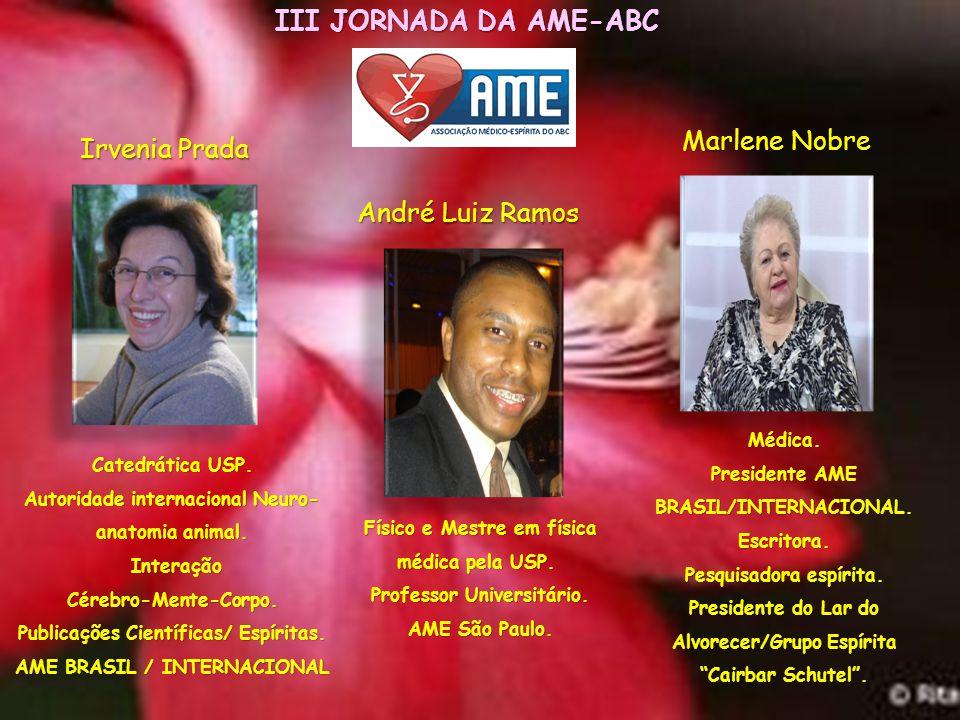 III JORNADA DA AME-ABC Marlene Nobre Irvenia Prada André Luiz Ramos Físico e Mestre em física médica pela USP.