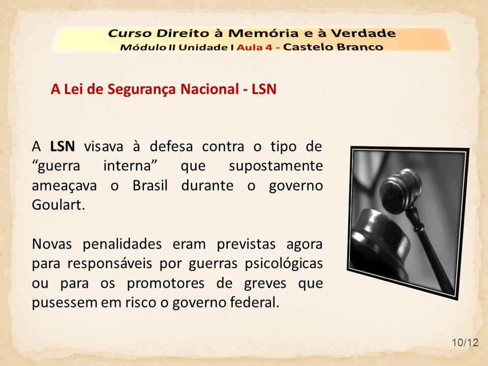 """10/12 A LSN visava à defesa contra o tipo de """"guerra interna"""" que supostamente ameaçava o Brasil durante o governo Goulart. Novas penalidades eram pre"""