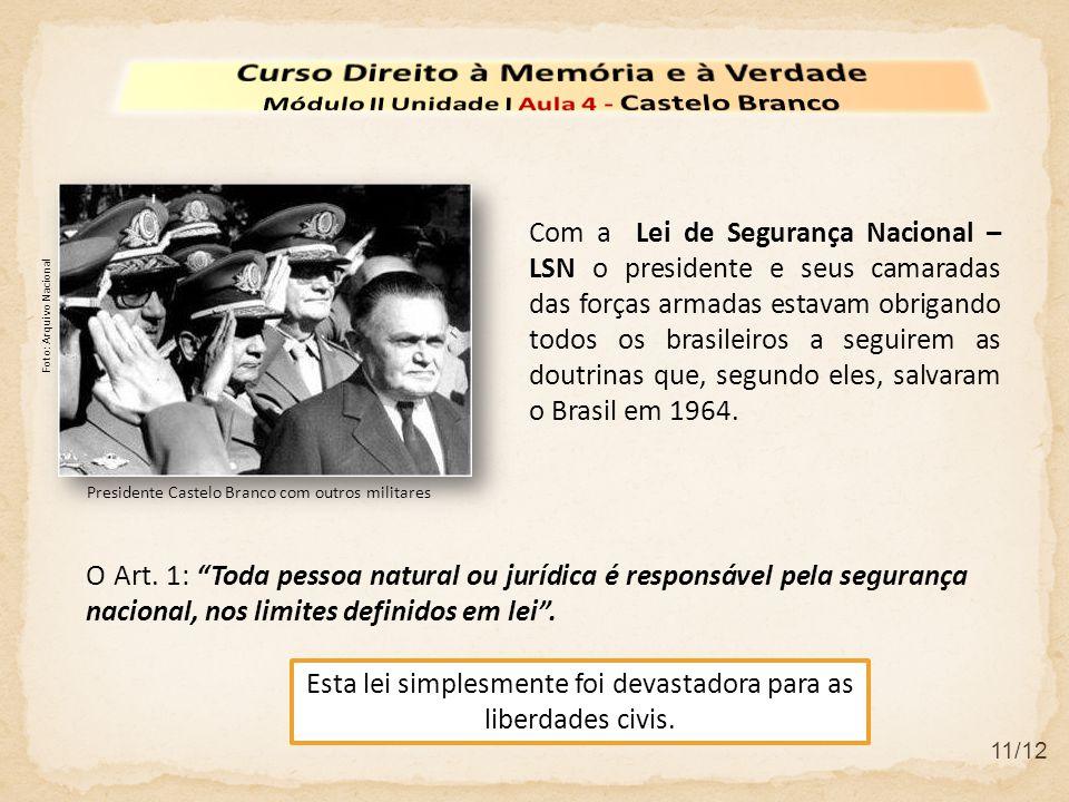 11/12 Esta lei simplesmente foi devastadora para as liberdades civis. Com a Lei de Segurança Nacional – LSN o presidente e seus camaradas das forças a