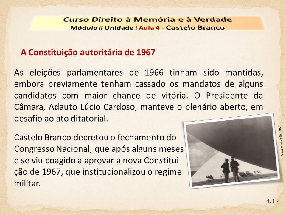 4/12 A Constituição autoritária de 1967 As eleições parlamentares de 1966 tinham sido mantidas, embora previamente tenham cassado os mandatos de algun