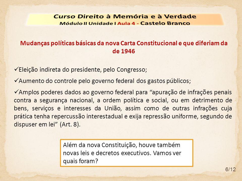 6/12 Eleição indireta do presidente, pelo Congresso; Aumento do controle pelo governo federal dos gastos públicos; Amplos poderes dados ao governo fed