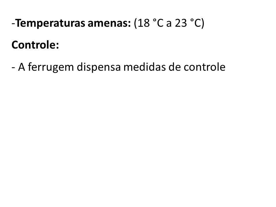 -Temperaturas amenas: (18 °C a 23 °C) Controle: - A ferrugem dispensa medidas de controle
