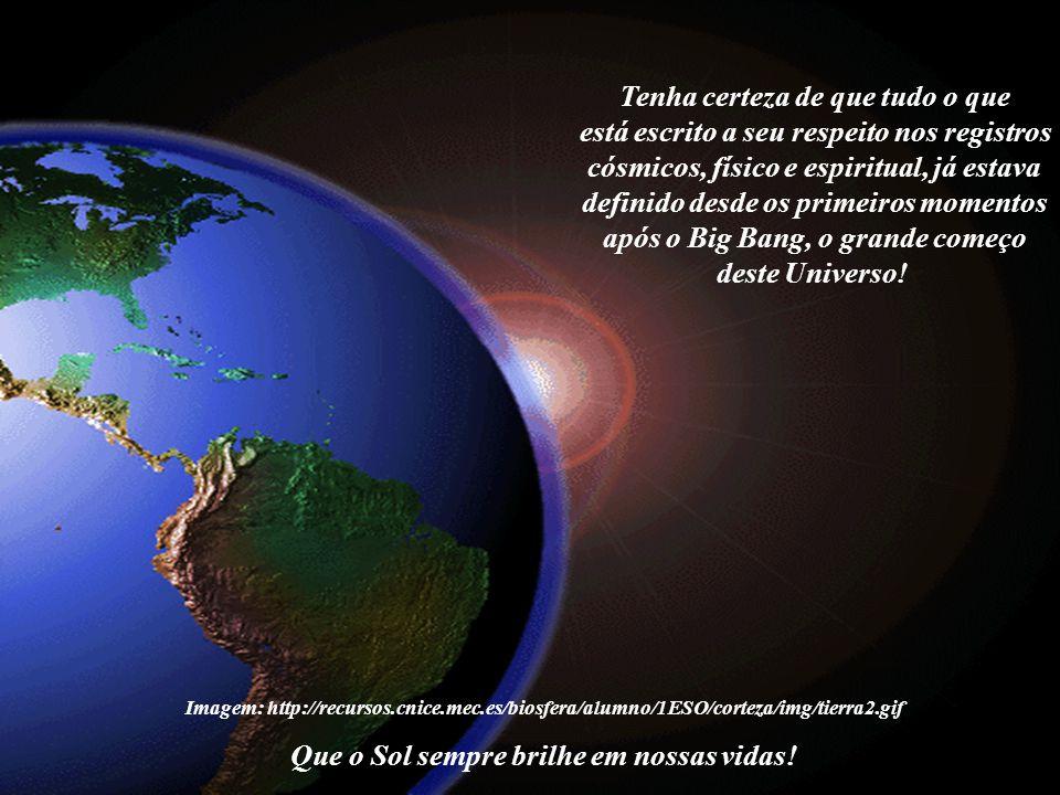 Imagem: http://recursos.cnice.mec.es/biosfera/alumno/1ESO/corteza/img/tierra2.gif Para você estar aqui e agora, desfrutando dessa vida, ocorreu um trabalho cósmico de bilhões de anos.