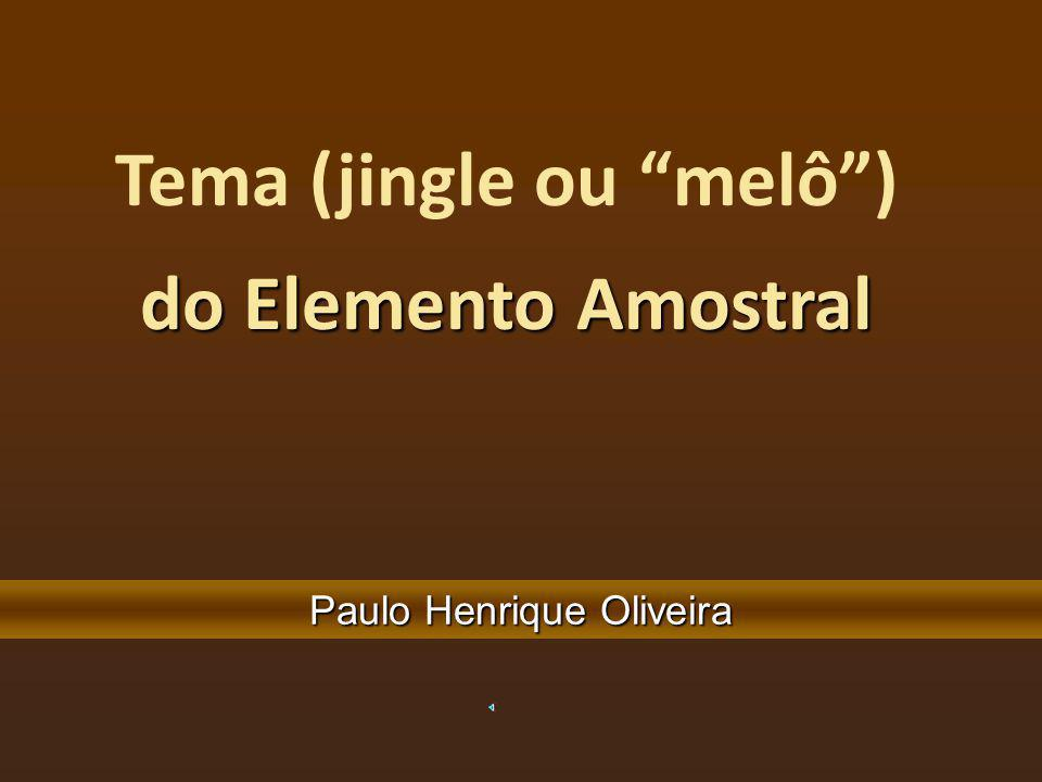 Tema (jingle ou melô ) do Elemento Amostral Paulo Henrique Oliveira