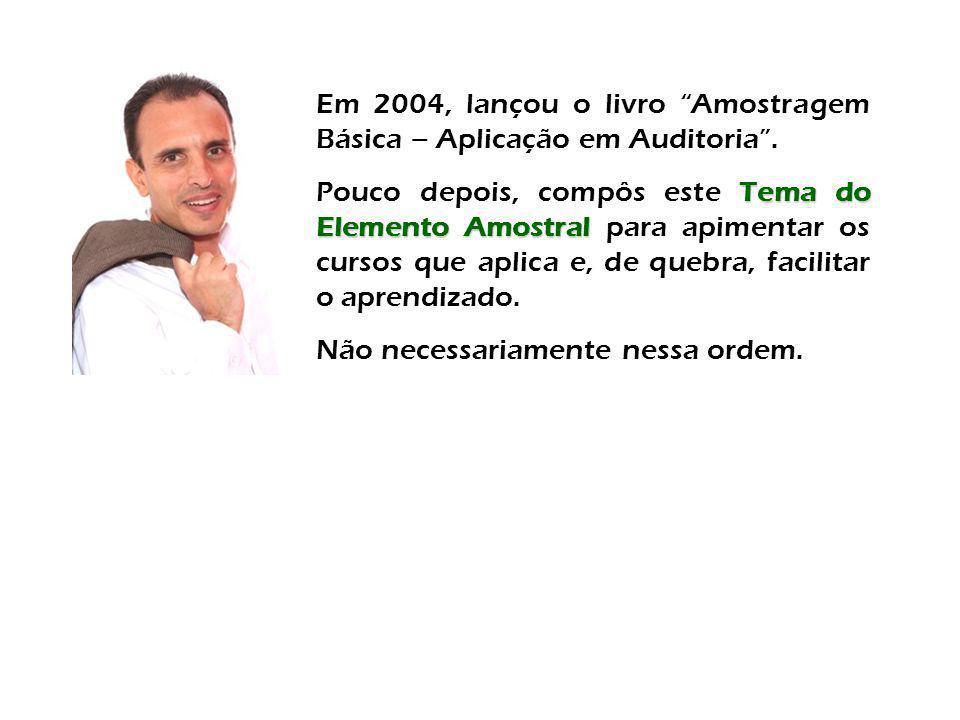 """Em 2004, lançou o livro """"Amostragem Básica – Aplicação em Auditoria"""". Tema do Elemento Amostral Pouco depois, compôs este Tema do Elemento Amostral pa"""