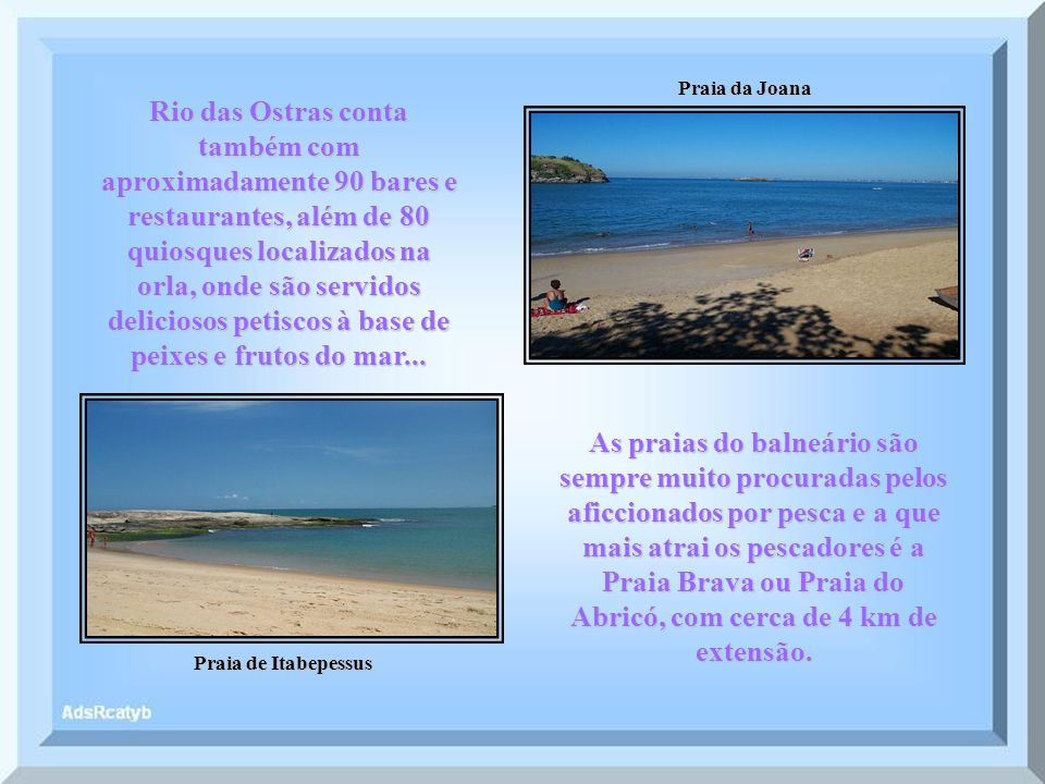 Praia de Itabepessus Praia da Joana Rio das Ostras conta também com aproximadamente 90 bares e restaurantes, além de 80 quiosques localizados na orla, onde são servidos deliciosos petiscos à base de peixes e frutos do mar...